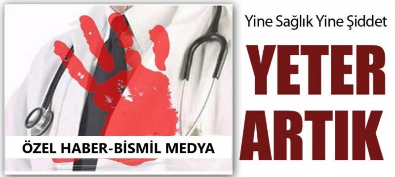 SAĞLIKÇILARA YÖNELİK ŞİDDETİN ÖNÜ BİR TÜRLÜ ALINAMIYOR !!!