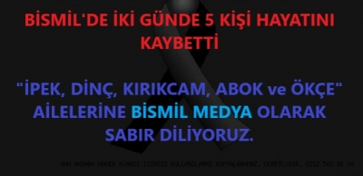 İKİ GÜNDE BİSMİL'DE BEŞ KİŞİ HAYATINI KAYBETTİ !!!